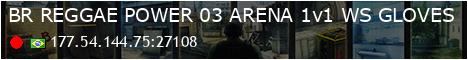 -=[ REGGAE POWER ]=- #03 ARENA 1v1 BRASIL - WS/AGENTS/PATENTES                          @mgthost1.com.br