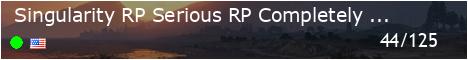 singularity RP ||  New Server | Frequent Updates | Completely Custom | Whitelist Gangs/Jobs | Serious RP